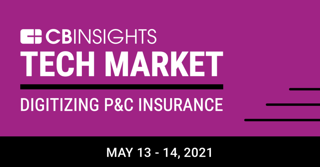 CB Insights Tech Market: Digitizing P&C Insurance